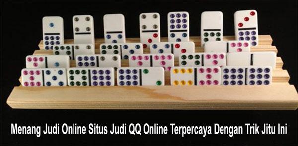 Menang Judi Online Situs Judi QQ Online Terpercaya Dengan Trik Jitu Ini