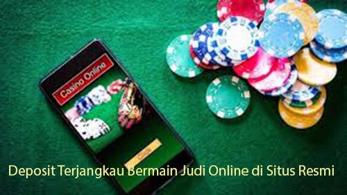Deposit Terjangkau Bermain Judi Online di Situs Resmi