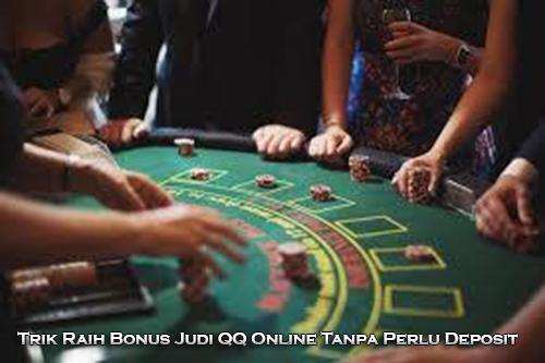 Trik Raih Bonus Judi QQ Online Tanpa Perlu Deposit